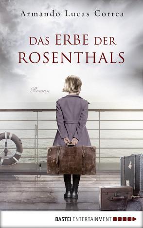 Das Erbe der Rosenthals von Correa,  Armando Lucas, Leibmann,  Ute