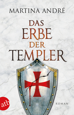Das Erbe der Templer von André,  Martina