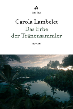Das Erbe der Tränensammler von Lambelet,  Carola