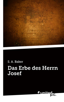 Das Erbe des Herrn Josef von Baker,  S. A.