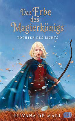 Das Erbe des Magierkönigs – Tochter des Lichts von De Mari,  Silvana, Kleiner,  Barbara