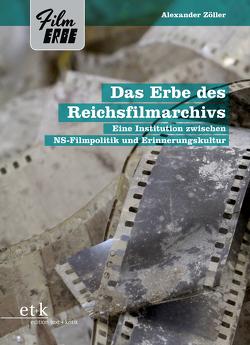 Das Erbe des Reichsfilmarchivs von Wahl,  Chris, Zöller,  Alexander