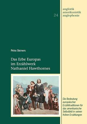 Das Erbe Europas im Erzählwerk Nathaniel Hawthornes von Steiners,  Petra