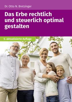 Das Erbe rechtlich und steuerlich optimal gestalten von Bretzinger,  Otto N.