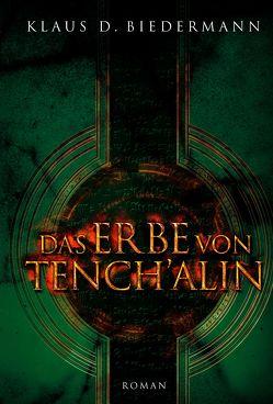 Das Erbe von Tench'alin von Biedermann,  Klaus D.