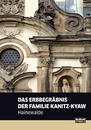 Das Erbegräbnis der Familie Kanitz-Kyaw Hainewalde. von Pietschmann,  Thorsten