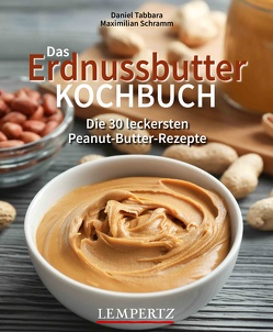 Das Erdnussbutter Kochbuch von Schramm,  Maximilian, Tabbara,  Daniel