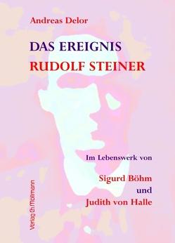 Das Ereignis Rudolf Steiner von Delor,  Andreas