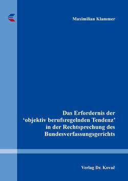 Das Erfordernis der 'objektiv berufsregelnden Tendenz' in der Rechtsprechung des Bundesverfassungsgerichts von Klammer,  Maximilian