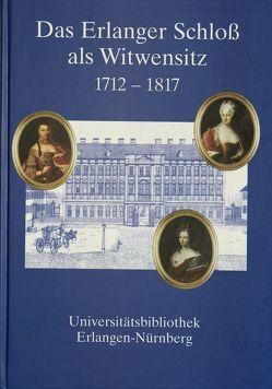 Das Erlanger Schloss als Witwensitz 1712-1817 von Hofmann-Randall,  Christina
