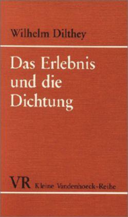 Gesammelte Schriften / Das Erlebnis und die Dichtung von Dilthey,  Wilhelm, Malsch,  Gabriele