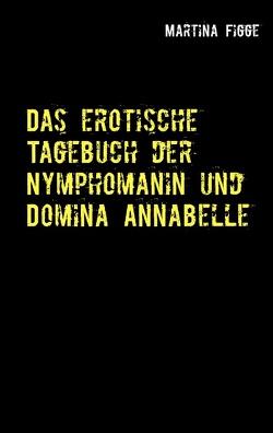 Das erotische Tagebuch der Nymphomanin und Domina Annabelle von Figge,  Martina