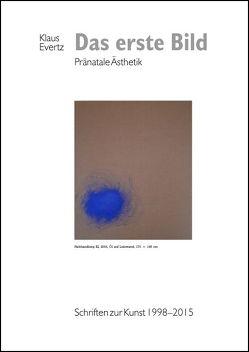Das erste Bild – Pränatale Ästhetik. Schriften zur Kunst 1998–2015 von Evertz,  Klaus