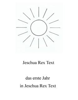 Das erste Jahr in Jeschua Rex Text von Rex Text,  Jeschua