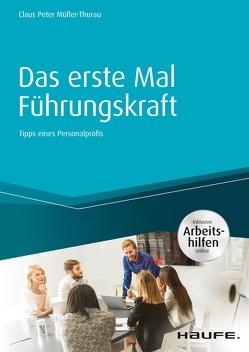 Das erste Mal Führungskraft – inkl. Arbeitshilfen online von Müller-Thurau,  Claus Peter