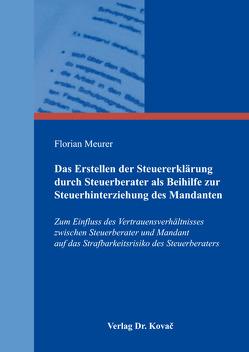 Das Erstellen der Steuererklärung durch Steuerberater als Beihilfe zur Steuerhinterziehung des Mandanten von Meurer,  Florian