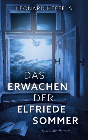 Das Erwachen der Elfriede Sommer von Heffels,  Leonard