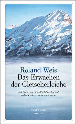 Das Erwachen der Gletscherleiche von Weis,  Roland