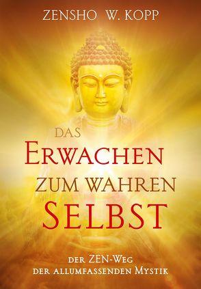 Das Erwachen zum wahren Selbst von Kopp,  Zensho W.