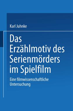Das Erzählmotiv des Serienmörders im Spielfilm von Juhnke,  Karl