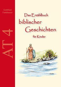Das Erzählbuch biblischer Geschichten für Kinder: AT4 von Fankhauser,  Gottfried