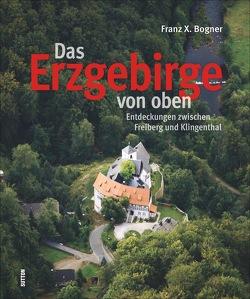 Das Erzgebirge von oben von Bogner,  Franz X.