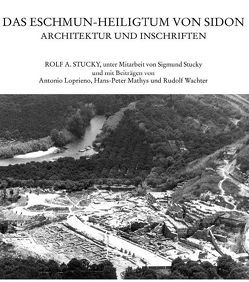 Das Eschmun-Heiligtum von Sidon von Loprieno,  Antonio, Mathys,  Hans P, Stucky,  Rolf A, Wachter,  Rudolf
