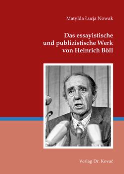 Das essayistische und publizistische Werk von Heinrich Böll von Nowak,  Matylda Łucja