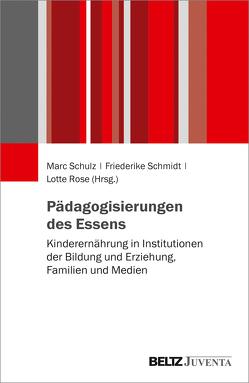 Pädagogisierungen des Essens von Rose,  Lotte, Schmidt,  Friederike, Schulz,  Marc