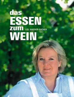 Das Essen zum Wein von Ellert,  Luzia, Wagner-Bacher,  Lisl
