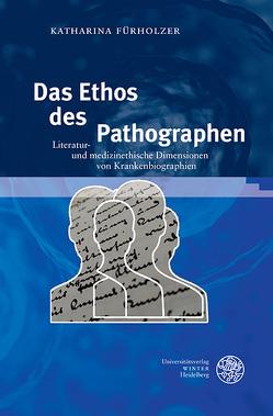 Das Ethos des Pathographen von Fürholzer,  Katharina