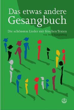 Das etwas andere Gesangbuch von Spangenberg,  Peter