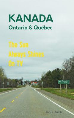 Das etwas andere Reisebuch Kanada Ost – Ontario & Québec: Reiseführer und Road-Trip mit echten Fotos, Erfahrungen und Tipps. von Roessler,  Daniela