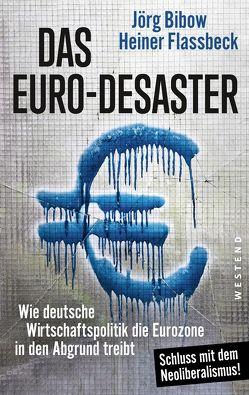 Das Euro-Desaster von Bibow,  Jörg, Flassbeck,  Heiner