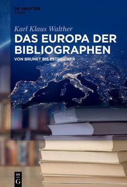 Das Europa der Bibliographen von Walther,  Karl Klaus