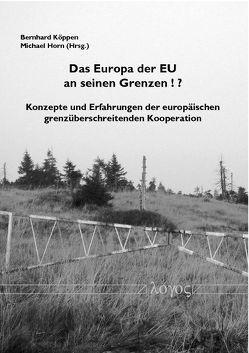 Das Europa der EU an seinen Grenzen ! ? von Horn,  Michael, Köppen,  Bernhard
