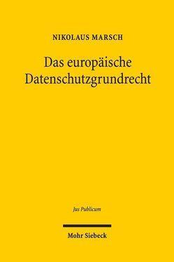 Das europäische Datenschutzgrundrecht von Marsch,  Nikolaus