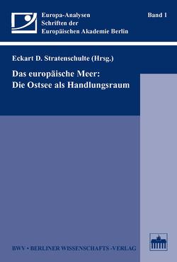 Das europäische Meer: Die Ostsee als Handlungsraum von Stratenschulte,  Eckart D.