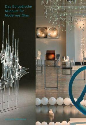 Das Europäische Museum für Modernes Glas von Hauschke,  Sven