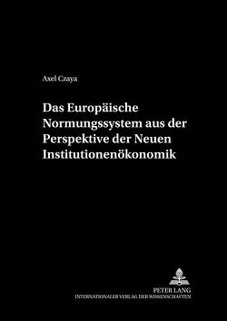 Das Europäische Normungssystem aus der Perspektive der Neuen Institutionenökonomik von Czaya,  Axel