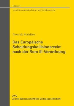 Das Europäische Scheidungskollisionsrecht nach der Rom III-Verordnung von de Maizière,  Nora