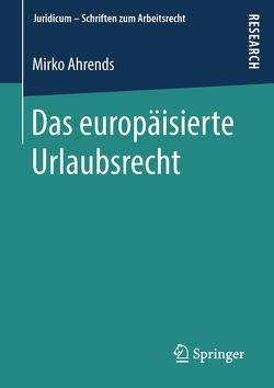 Das europäisierte Urlaubsrecht von Ahrends,  Mirko