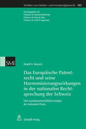 Das Europäische Patentrecht und seine Harmonisierungswirkungen in der nationalen Rechtsprechung der Schweiz von Rentsch,  Rudolf A.