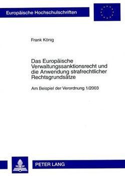 Das Europäische Verwaltungssanktionsrecht und die Anwendung strafrechtlicher Rechtsgrundsätze von Koenig,  Frank