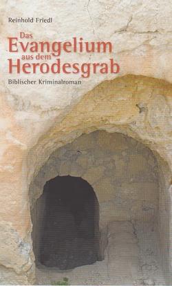 Das Evangelium aus dem Herodesgrab von Friedl,  Reinhold