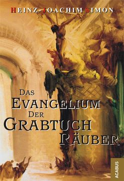 Das Evangelium der Grabtuchräuber von Simon,  Heinz-Joachim