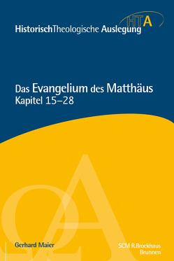 Das Evangelium des Matthäus, Kapitel 15-28 von Maier,  Gerhard, Neudorfer,  Heinz-Werner