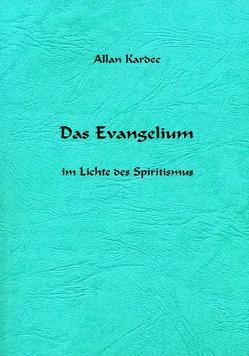 Das Evangelium im Lichte des Spiritismus von Allan Kardec Studien- und Arbeitsgruppe e.V. ALKASTAR, Kardec,  Allan, Koch,  H.- Vanadis