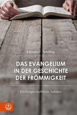 Das Evangelium in der Geschichte der Frömmigkeit von Korsch,  Dietrich, Lohrengel,  Jan, Schilling,  Johannes