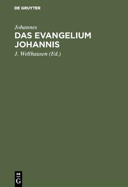 Das Evangelium Johannis von Johannes, Wellhausen,  J.